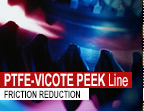 PTFE-VICOTE-PEEK Line - FRICTION REDUCTION